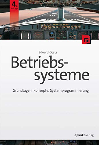 Betriebssysteme: Grundlagen, Konzepte, Systemprogrammierung