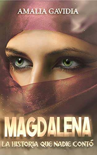 MAGDALENA: La Historia que Nadie Contó (Spanish Edition)