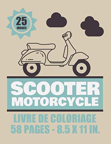 Scooter Motorcycle Livre de coloriage – 25 Images - 58 pages - 8.5x11in: Deux roues Vintage & récent pour enfants, ados & adultes| Plus de 25 dessins à colorier et Enjoy.