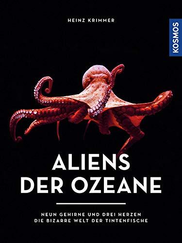 Aliens der Ozeane: Neun Gehirne und drei Herzen - die bizarre Welt der Tintenfische