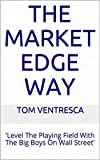 The Market Edge Way: 'Level The Playing Field With The Big Boys On Wall Street' (English Edition)
