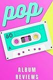 Pop Album Reviews journal: Logbook For Your Favorite POP album reviews, write review listening music