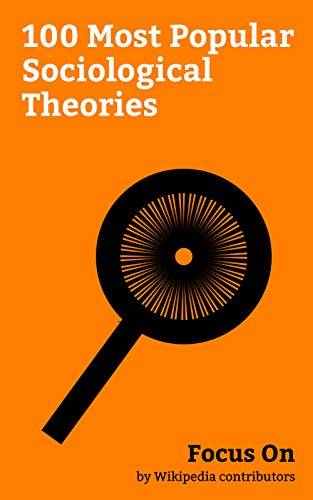 Focus On: 100 Most Popular Sociological Theories: Marxism, Frankfurt School, Positivism, Social Darwinism, Social Network, Feminist Theory, Social Constructionism, ... Functionalism, Dunbar's Number, etc.