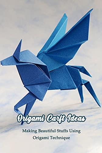 Origami Carft Ideas: Making Beautiful Stuffs Using Origami Technique: Origami Technique Ideas (English Edition)