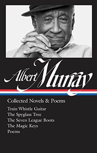 Albert Murray: Collected Novels & Poems (LOA #304): Train Whistle Guitar / The Spyglass Tree / The Seven League Boots / The Magic Keys/ Poems (Library of America Albert Murray Edition, Band 2)