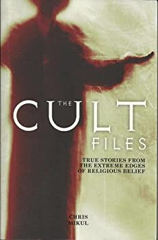 Cult Files - True Stories From The Extreme Edges Of Religious Belief
