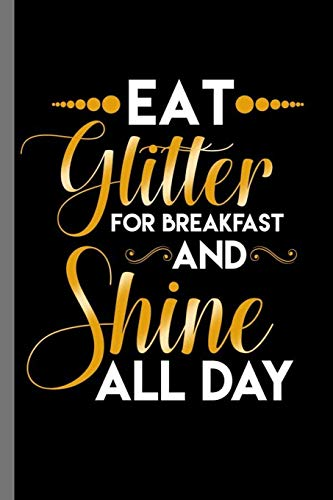 Eat Glitter for breakfast and shine all day: Eat Glitter For Breakfast And Shine All Day Humorous Women Empowerment Gender Equality Feminist Gift (6