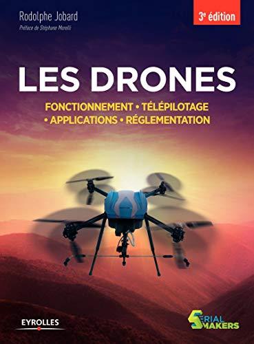 Les drones: Fonctionnement. Télépilotage. Applications. Réglementation