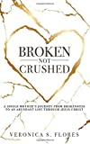 Broken, Not Crushed: A Single Mother's Journey From Brokenness to an Abundant Life Through Jesus Christ