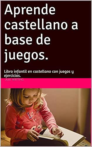 Aprende castellano a base de juegos.: Libro infantil en castellano con juegos y ejercicios.