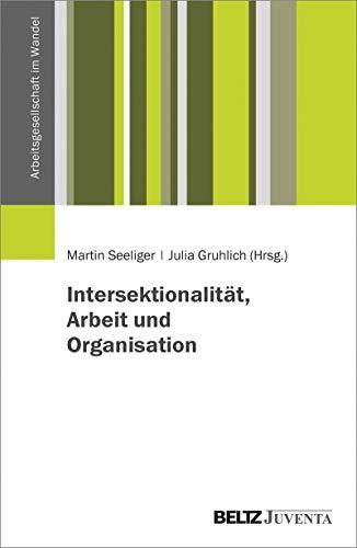 Intersektionalität, Arbeit und Organisation (Arbeitsgesellschaft im Wandel)
