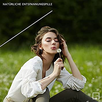 Natürliche Entspannungspille – 1 Stunde Schöne Sanfte Natur Klingt zum Ausruhen und Entspannen