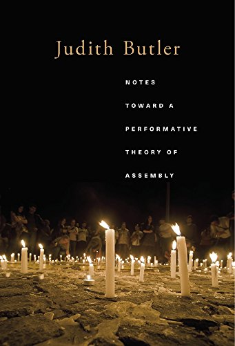 Notes Toward a Performative Theory of Assembly (Mary Flexner Lectures of Bryn Mawr College)