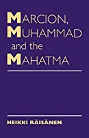 Marcion, Muhammad & the Mahatma: Exegetical Perspectives on the Encounter of Cultures & Faiths
