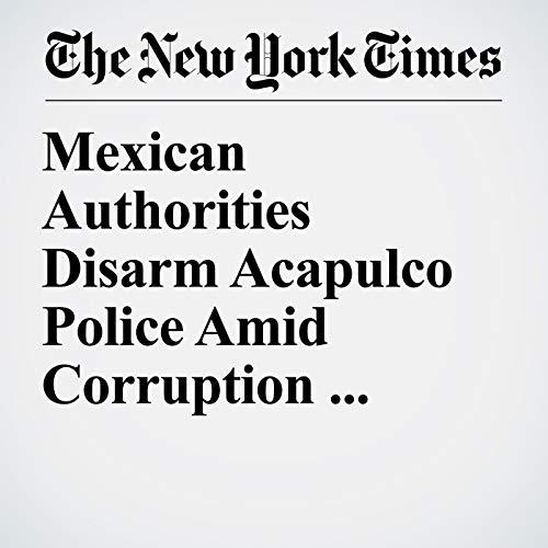 Mexican Authorities Disarm Acapulco Police Amid Corruption Inquiry copertina