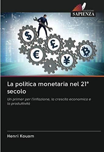 La politica monetaria nel 21° secolo: Un primer per l'inflazione, la crescita economica e la produttività