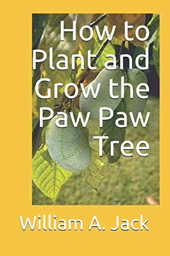 How to Plant and Grow the Paw Paw Tree (Trees for Home and Garden Landscaping)