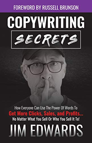 Copywriting Secrets: How Everyone Can Use The Power Of Words To Get More Clicks, Sales and Profits . . . No Matter What You Sell Or Who You Sell It To! (English Edition)