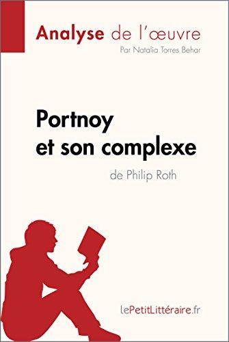 Portnoy et son complexe de Philip Roth (Analyse de l'oeuvre): Comprendre la littérature avec lePetitLittéraire.fr (Fiche de lecture) (French Edition)