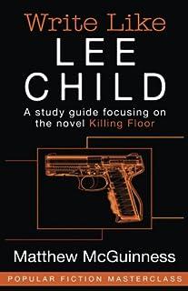 Write Like Lee Child: A study guide focusing on the novel Killing Floor (Popular Fiction Masterclass)