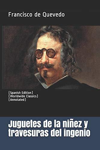 Juguetes de la niñez y travesuras del ingenio: (Spanish Edition) (Worldwide Classics) (Annotated)