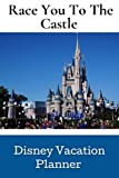 Race You To The Castle: ~ Disney Vacation Planner.