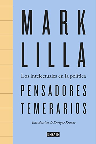 Pensadores temerarios: Los intelectuales en la política (Spanish Edition)