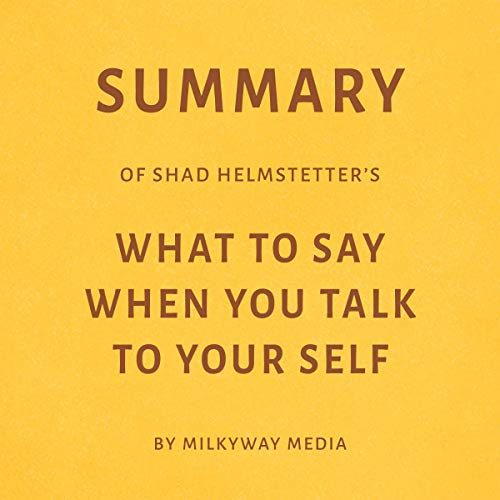 Page de couverture de Summary of Shad Helmstetter's What to Say When You Talk to Your Self by Milkyway Media