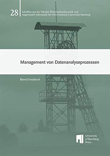 Management von Datenanalyseprozessen (Schriften aus der Fakultät Wirtschaftsinformatik und Angewandte Informatik der Otto-Friedrich-Universität Bamberg)