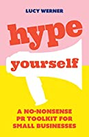 Hype Yourself: A no-nonsense PR toolkit for small businesses (English Edition)