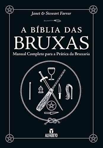 A Bíblia das Bruxas: Manual Completo Para a Prática da Bruxaria