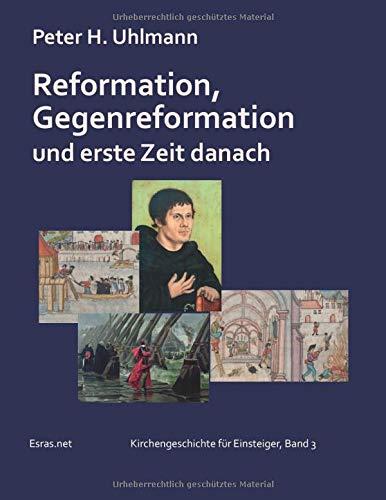 Reformation, Gegenreformation und erste Zeit danach (Kirchengeschichte für Einsteiger)