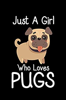 Just A Girl Who Loves Pugs  Notebook 120 Pages Journal 6x9 Blank Line
