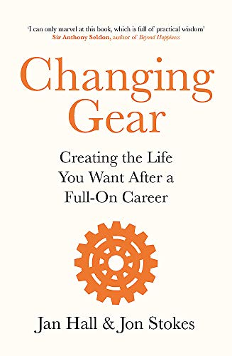 Changing Gear: Creating the Life You Want After a Full On Career
