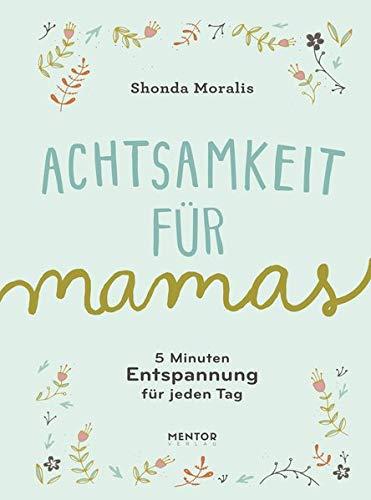 Achtsamkeit für Mamas: 5-Minuten Entspannung für jeden Tag: 5-Minuten Entspannung fr jeden Tag