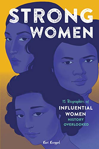 Strong Women: 15 Biographies of Influential Women History Overlooked by [Kari  Koeppel]