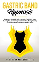 Gastric Band Hypnosis: Beginners Guided & Self-Hypnosis For Weight Loss, Burning Fat, Overcoming Food Addiction, Eating Healthy Including Positive Affirmations & Meditations