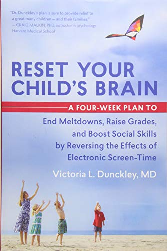 Compare Textbook Prices for Reset Your Child's Brain: A Four-Week Plan to End Meltdowns, Raise Grades, and Boost Social Skills by Reversing the Effects of Electronic Screen-Time  ISBN 9781608682843 by Dunckley MD, Victoria L.