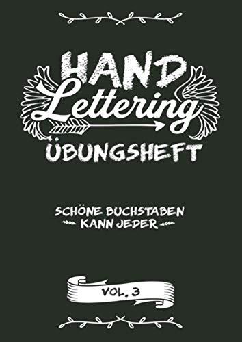 Hand Lettering Übungsheft - Schöne Buchstaben Kann Jeder Vol.3: Kalligraphie und Handlettering Übungsheft mit Vorlagen für Anfänger zum ausfüllen und ... sowie Zahlen zum üben der Handschrift