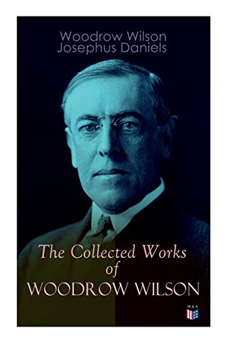 Wilson, W: The Collected Works of Woodrow Wilson