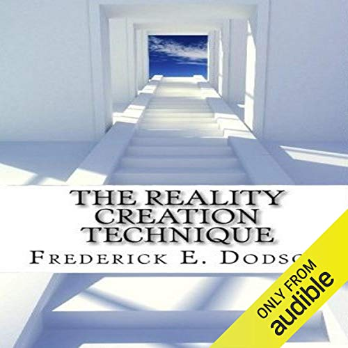The Reality Creation Technique Audiobook By Frederick E. Dodson cover art