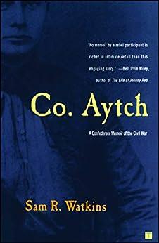Co. Aytch: A Confederate Memoir of the Civil War by [Sam R. Watkins]