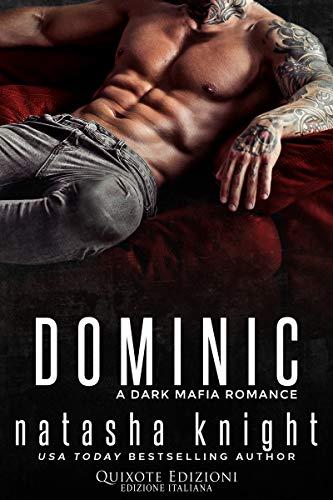 Dominic (Benedetti Brothers Vol. 3) di [Natasha Knight, Francesca Giraudo]