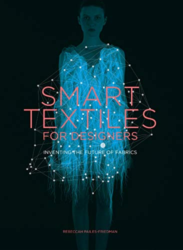 Smart Textiles for Designers: Inventing the Future of Fabric (English Edition)