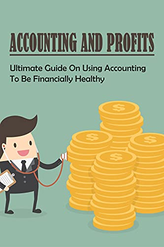 What Is Accounting Profit,How To Use Accounting To Make Good Analysis To Increase Profit,How To Make A Simple Accounting System With Excel,How To Be Healthier ... Finances,Use Accounting (English Edition)