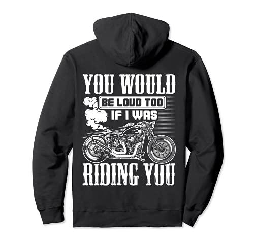 Regalo de motocicleta You Would Be Loud Too If I Was Riding You Sudadera con Capucha