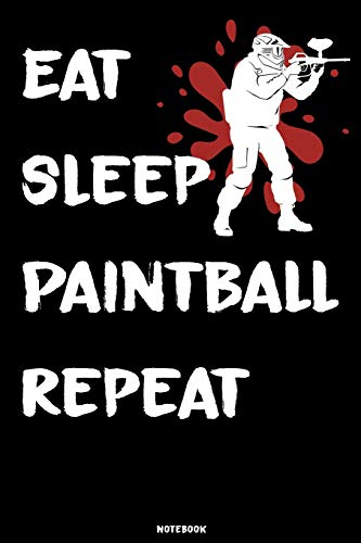 Eat Sleep Paintball Repeat Notebook: Paintball Training Journal Paintball Game composition book Birthday Gift