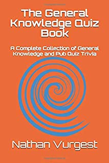 The General Knowledge Quiz Book: A Complete Collection of General Knowledge and Pub Quiz Trivia