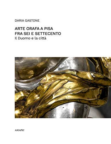 Arte orafa a Pisa fra Sei e Settecento. Il Duomo e la città