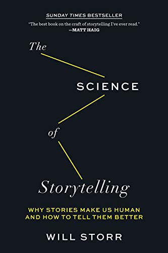 The Science of Storytelling: Why Stories Make Us Human and How to Tell Them Better